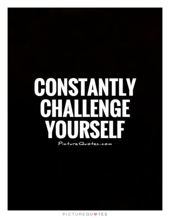 Challenge Yourself Quotes Image result for challenge yourself quotes | Self Improvement  Challenge Yourself Quotes