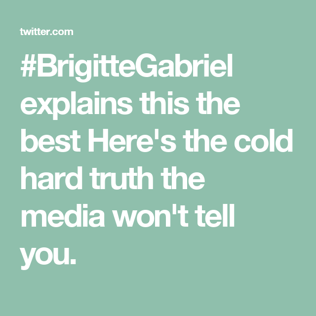 #BrigitteGabriel explains this the best Here's the cold hard truth the media won't tell you.