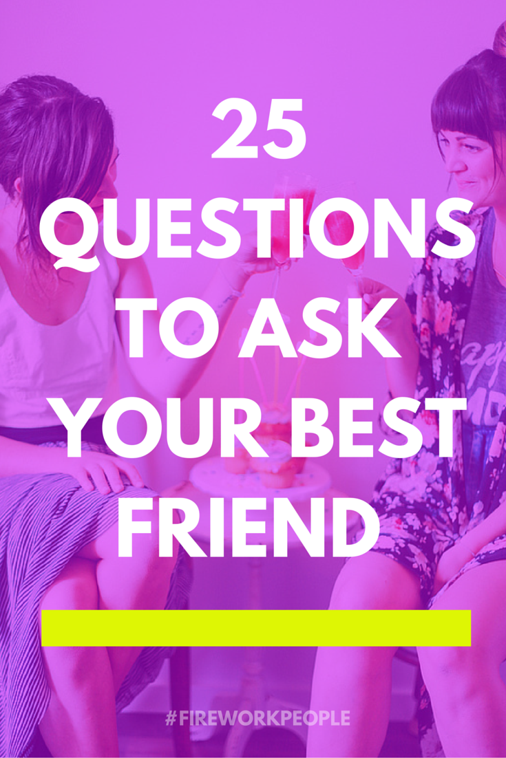 questions to ask your best friend beautiful things and ps 25 questions to ask your best friend fireworkpeople