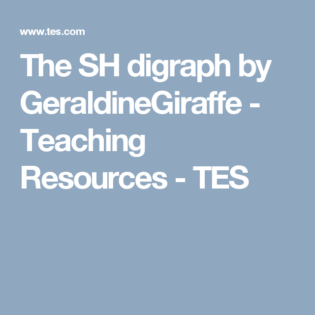 The SH digraph by GeraldineGiraffe - Teaching Resources - TES