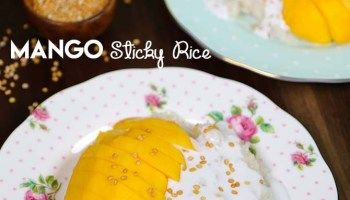 Mango Sticky Rice Recipe & Video - Seonkyoung Longest