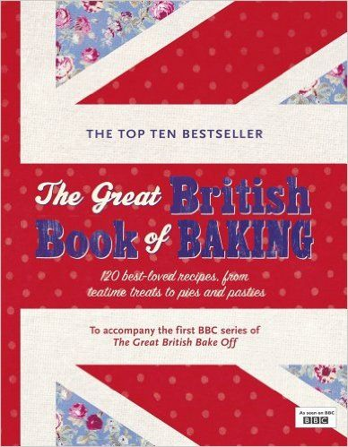 The Great British Book of Baking: 120 best-loved recipes from teatime treats to pies and pasties. To accompany BBC2's The Great British Bake-off Bbc2 TV: Amazon.de: Linda Collister: Fremdsprachige Bücher