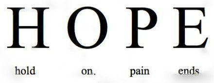 HOPE means hold on, pain ends.