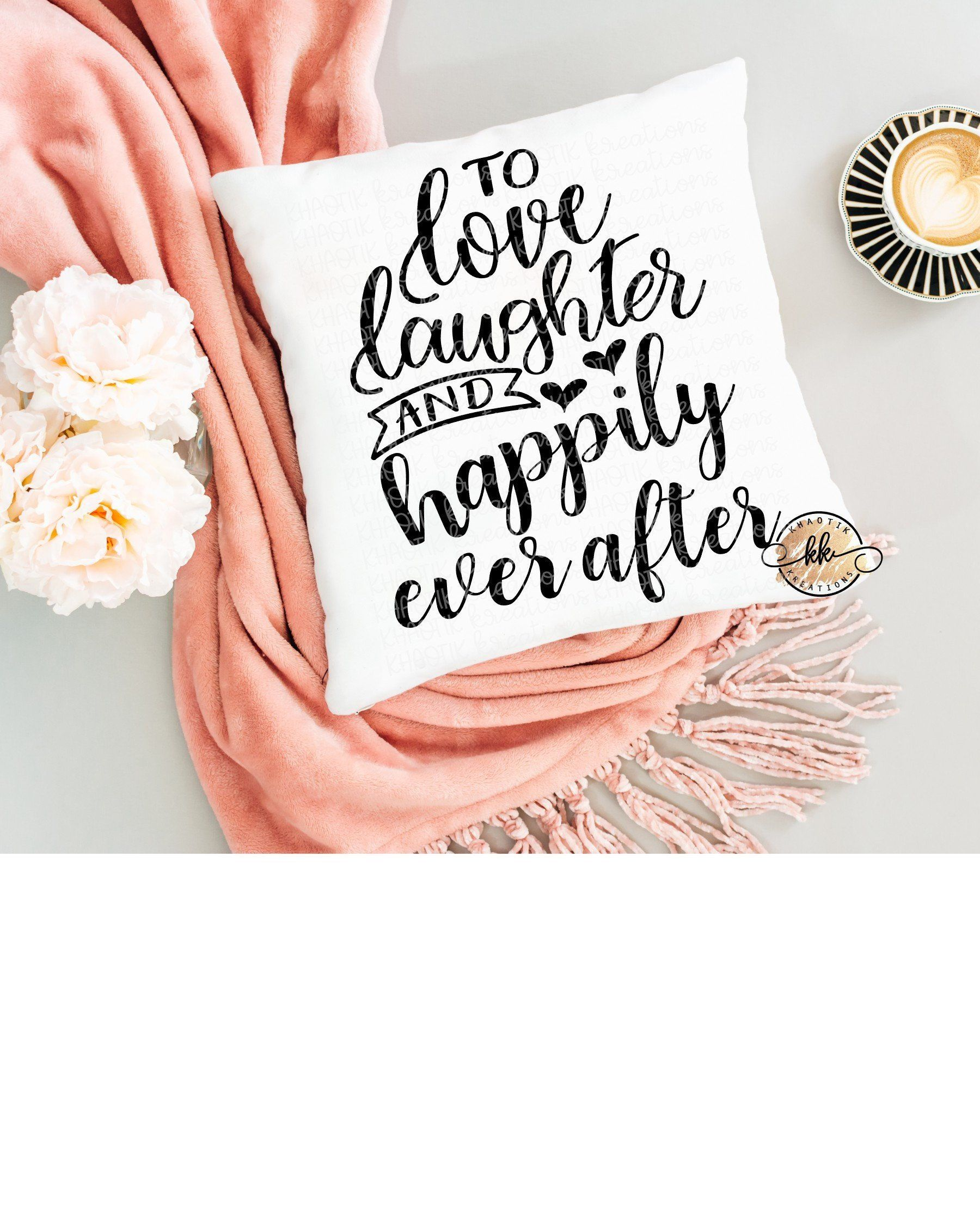 Download To Love Laughter and Happily Ever After Svg Family Svg ...