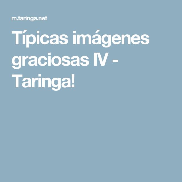 Típicas imágenes graciosas IV - Taringa!