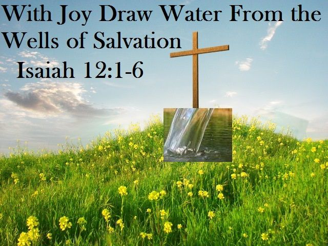 Good Morning from Trinity, TX Today is Wednesday March 25, 2015 Day 84 on the 2015 Journey Make It A Great Day, Everyday! With Joy Draw Water From the Wells of Salvation. Today's Scripture: Isaiah 12:1-6 https://www.biblegateway.com/passage/?search=Isaiah+12%3A1-6&version=NKJV ...Therefore with joy you will draw water From the wells of salvation... Inspirational Song  https://youtu.be/AMsUc0G99W4