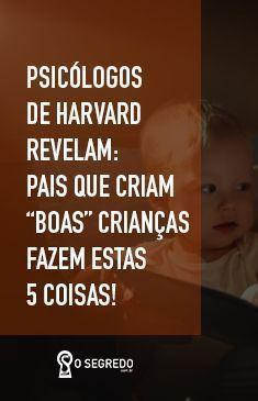 Psicologos De De Harvard Revelam Pais Que Criam Boas Criancas