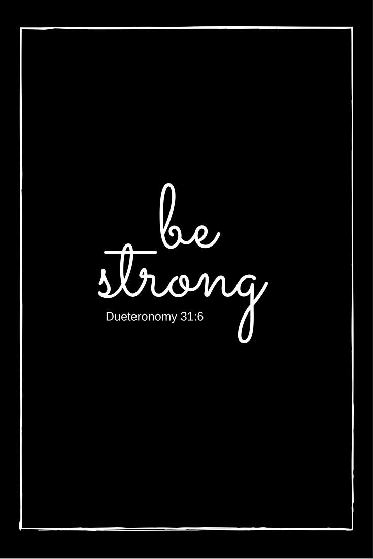 Be strong. Deuteronomy 31:6 Repin and click the image to get more info!  Check out my collection of Inspirational Quotes, Quotes About Life, Motivational Quotes and Positive Quotes, Scriptures and Bible Verses and more.