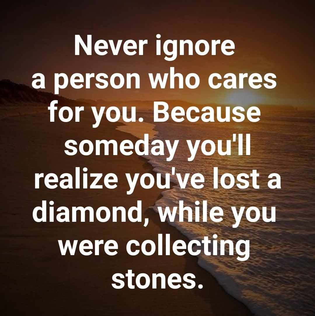 Never Ignore A Person Who Cares For You Ignoring Someone Quotes Care About You Quotes Ignore Me Quotes