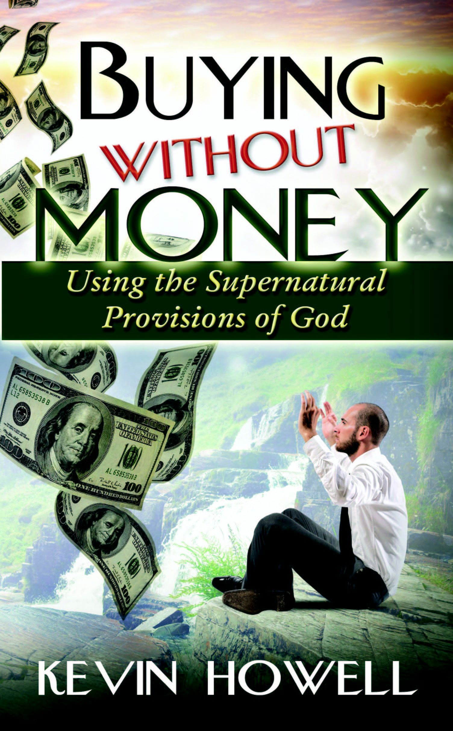 Buying Without Money: Using the Supernatural Provisions of God - by Kevin Howell