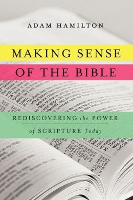 Making Sense of the Bible by Adam Hamilton, book. DVD and leader guide also available.
