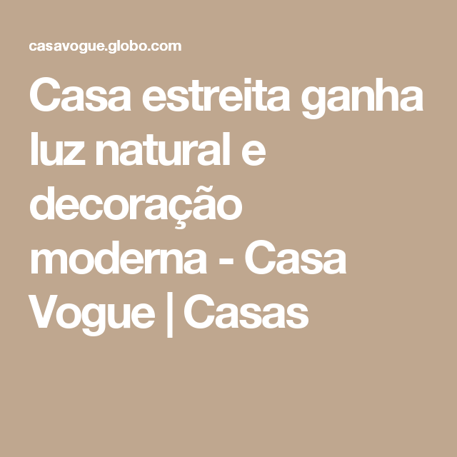 Casa estreita ganha luz natural e decoração moderna - Casa Vogue | Casas