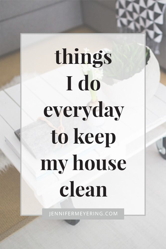 Things I Do Everyday To Keep My House Clean Jennifermeyering