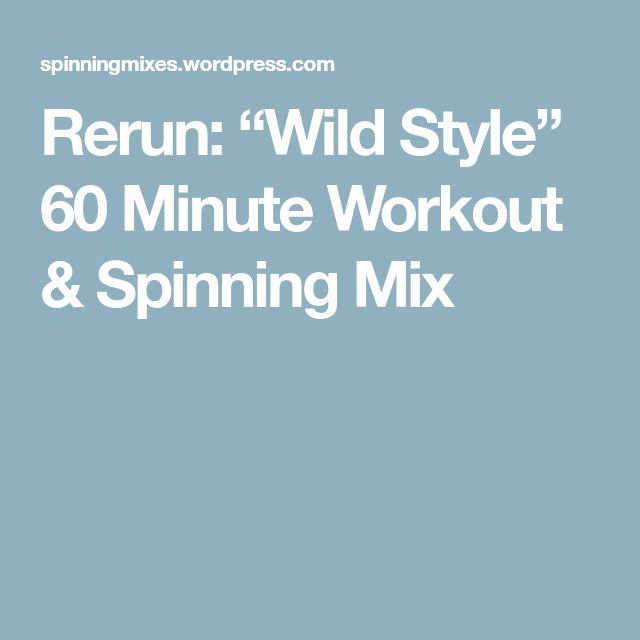 "Rerun: ""Wild Style"" 60 Minute Workout & Spinning Mix"