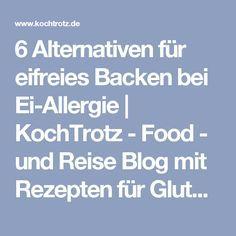 6 Alternativen für eifreies Backen bei Ei-Allergie | KochTrotz - Food - und Reise Blog mit Rezepten für Gluten-Unverträglichkeit, Fructose-Intoleranz, Laktose-Intoleranz, Histamin-Intoleranz, Zöliakie, Sorbit-Intoleranz, vegan, vegetarisch, Fisch, Fleisch