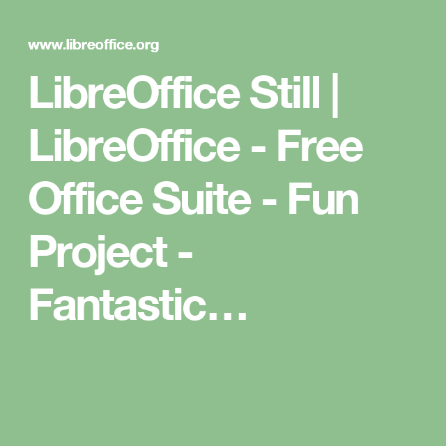 LibreOffice Still | LibreOffice - Free Office Suite - Fun Project - Fantastic…