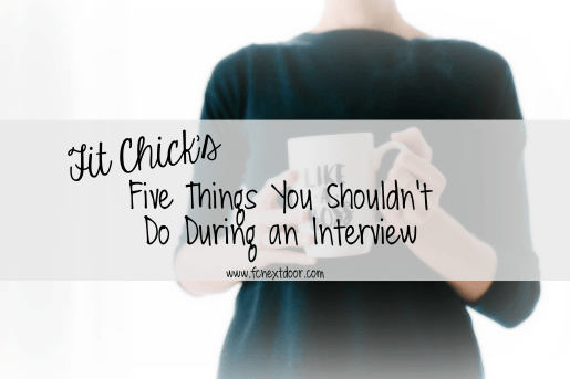 Fit Chick's - Five Things You Shouldn't Do During an Interview
