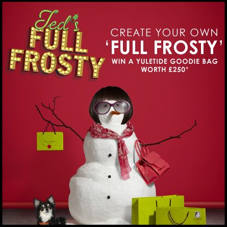 The 'Fashionista Frosty' - Create your own Full Frosty on the Ted Baker Facebook app.  Global (excluding North America): http://www.facebook.com/ted_baker#!/TedBaker/app_212592525541549  North America: http://www.facebook.com/ted_baker#!/TedbakerUSA/app_310299935748862