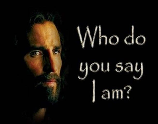 """And you—what are you saying about me? Who am I?"" ~Jesus"
