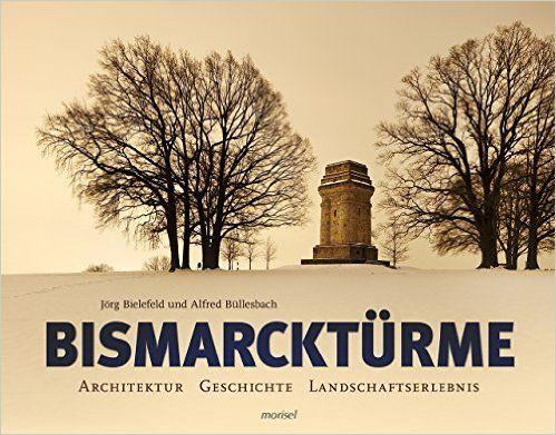 Bismarcktürme: Architektur, Geschichte, Landschaftserlebnis: Amazon.de: Jörg Bielefeld, Alfred Büllesbach: Bücher