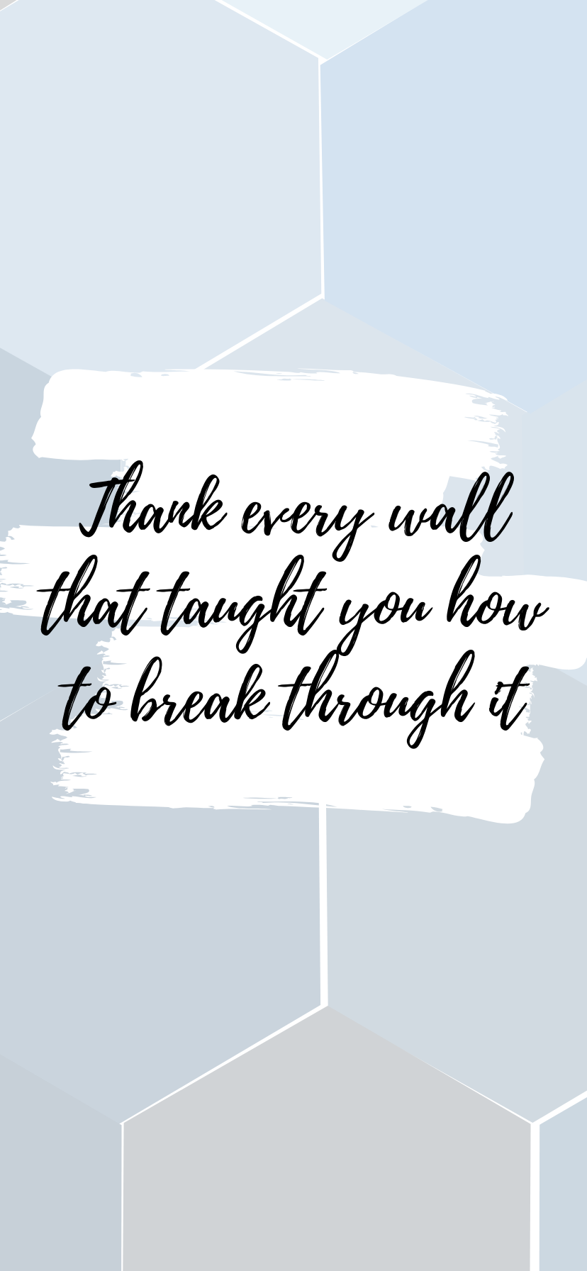 Thank every wall that taught you how to break through it 3