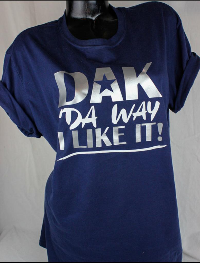 Dak Da Way I Like It Dallas Cowboys T Shirt Dallas Cowboys Fan