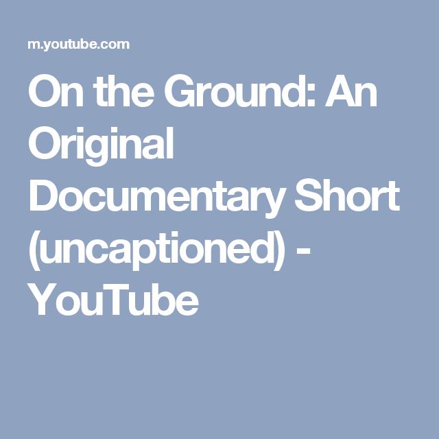 On the Ground: An Original Documentary Short (uncaptioned) - YouTube