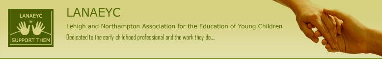 LANAEYC - Join the Lehigh and Northampton Association for the Education of Young Children at lanaeyc.com