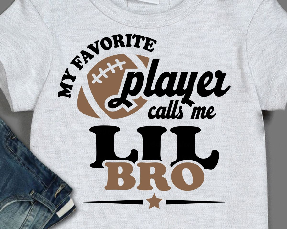 Lil bro football svg My Favorite Football Player calls me