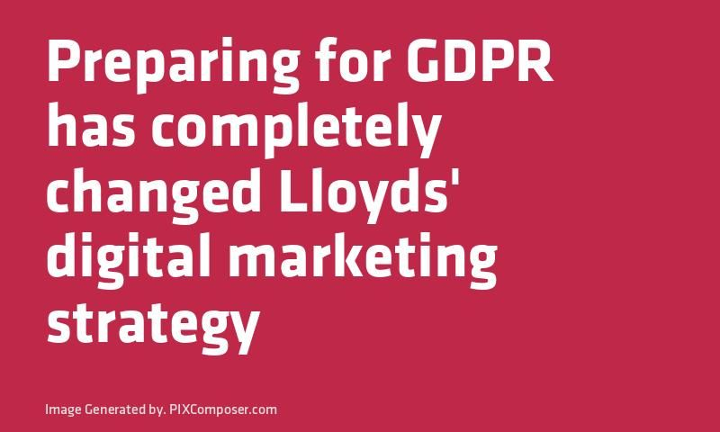 Preparing For Gdpr Has Completely Changed Lloyds Digital