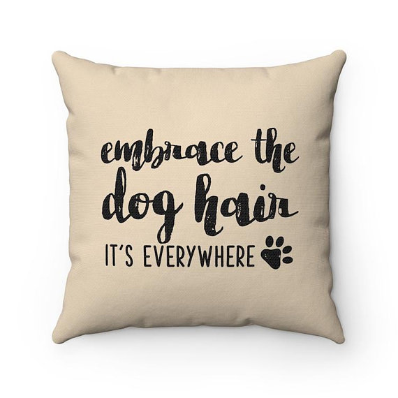 Embrace the dog hair It's everywhere Pillow, Dog Quote Throw Pillow Covers, Dog Lovers Pillow Cases, Funny Housewarming gift, Dog Home Decor