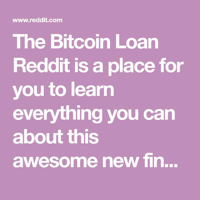 Bitcoin Loan Reddit Bitcoin Loan Bitcoin Cryptocurrency