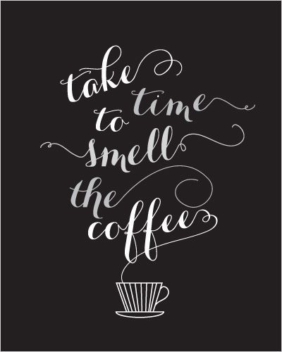 Superb Take Time To Smell Coffee