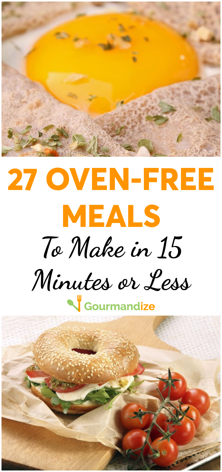27 oven-free meals to make in 15 minutes or less Can't imagine using your oven in the midst of a sweltering heatwave? Try these 27 no-bake meals that only take 15 minutes to make!