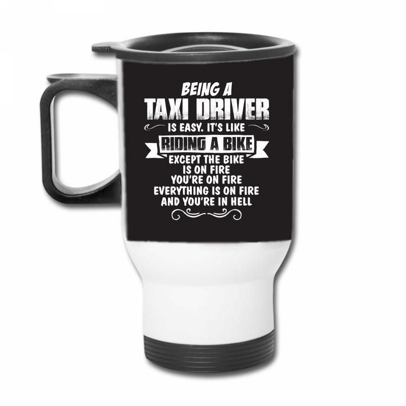 being a taxi driver Travel Mug