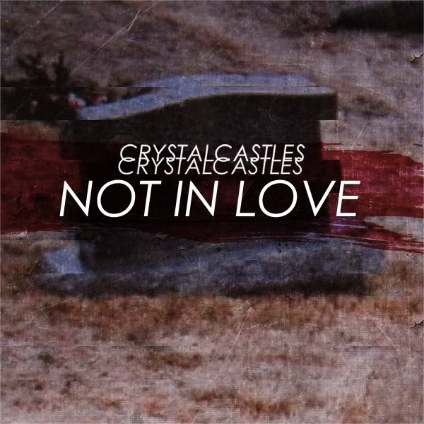 not in love crystal castles wiki | Not In Love - Crystal Castles with Robert