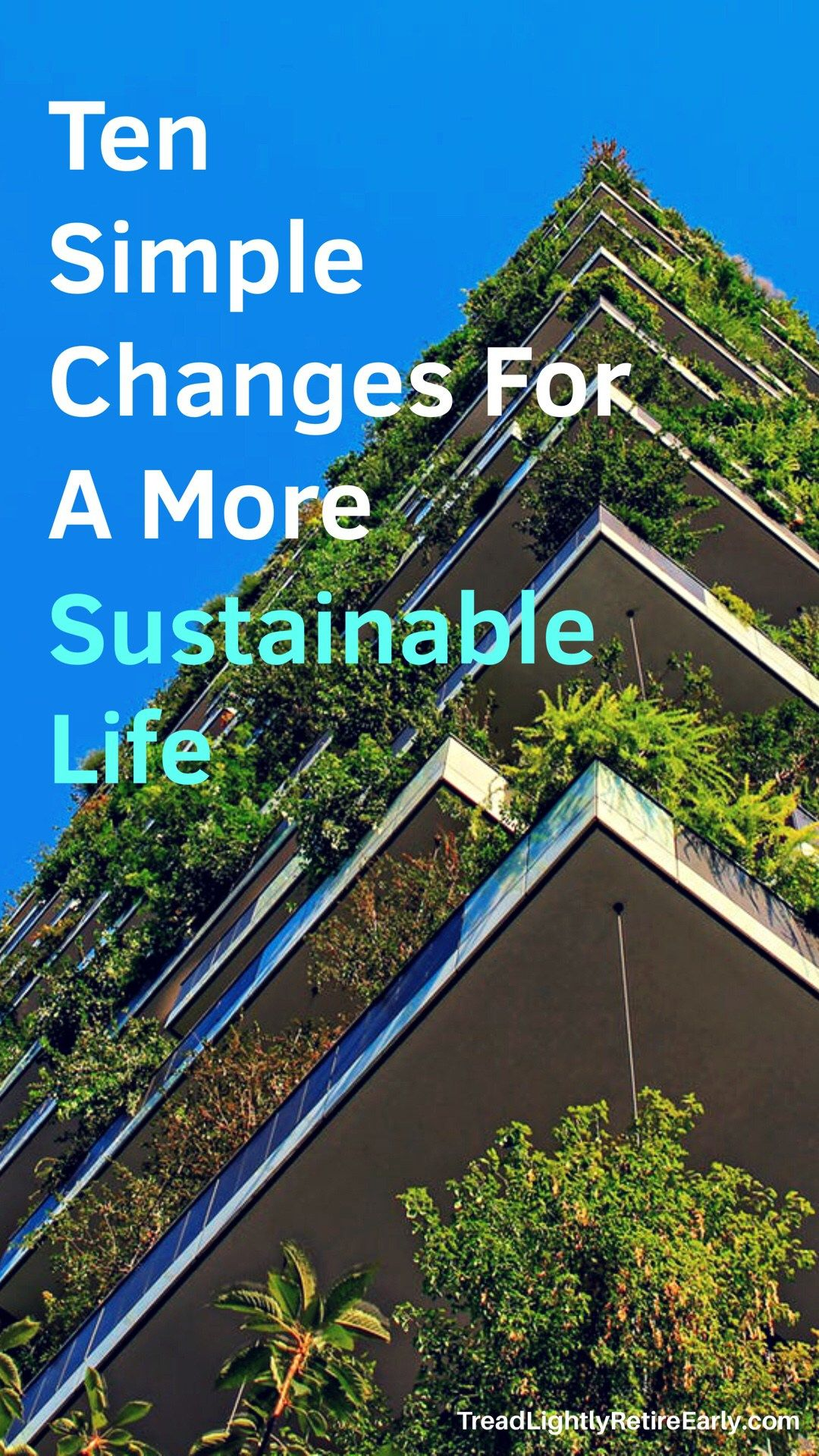 Ten Simple Changes For A More Sustainable Life Sustainability Early Retirement Life