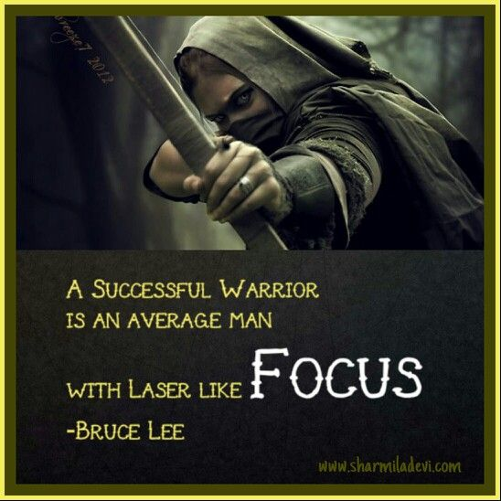 A Successful warrior is an average man with Laser like Focus  - Bruce Lee