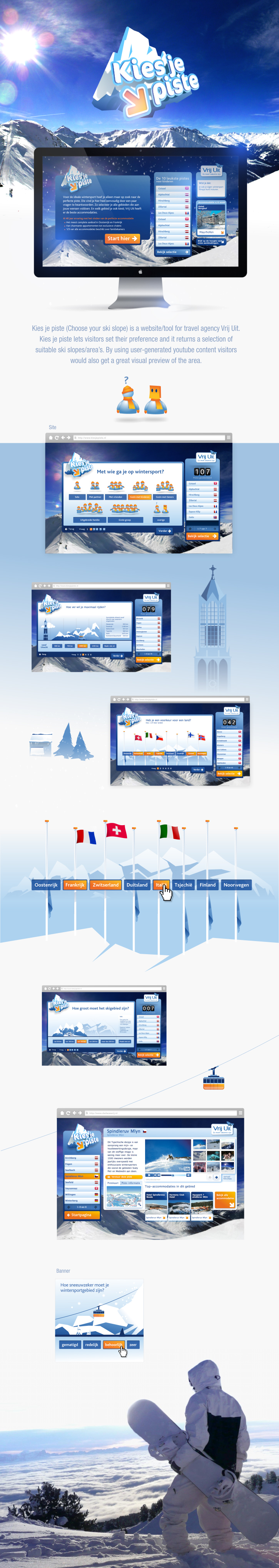 Kies je piste (Choose your ski slope) is a website/tool for travel agency Vrij Uit. Kies je piste lets visitors set their preference and it returns a selection of suitable ski slopes/area's. By using user-generated youtube content, visitors would also get a great visual preview of the area.