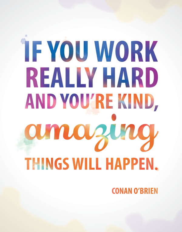 If you work really hard and you 39 re kind amazing things - Really nice things ...