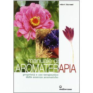 Manuale di aromaterapia. Proprietà e uso terapeutico delle essenze aromatiche: Amazon.it: Robert Tisserand, R. Rambelli: Libri
