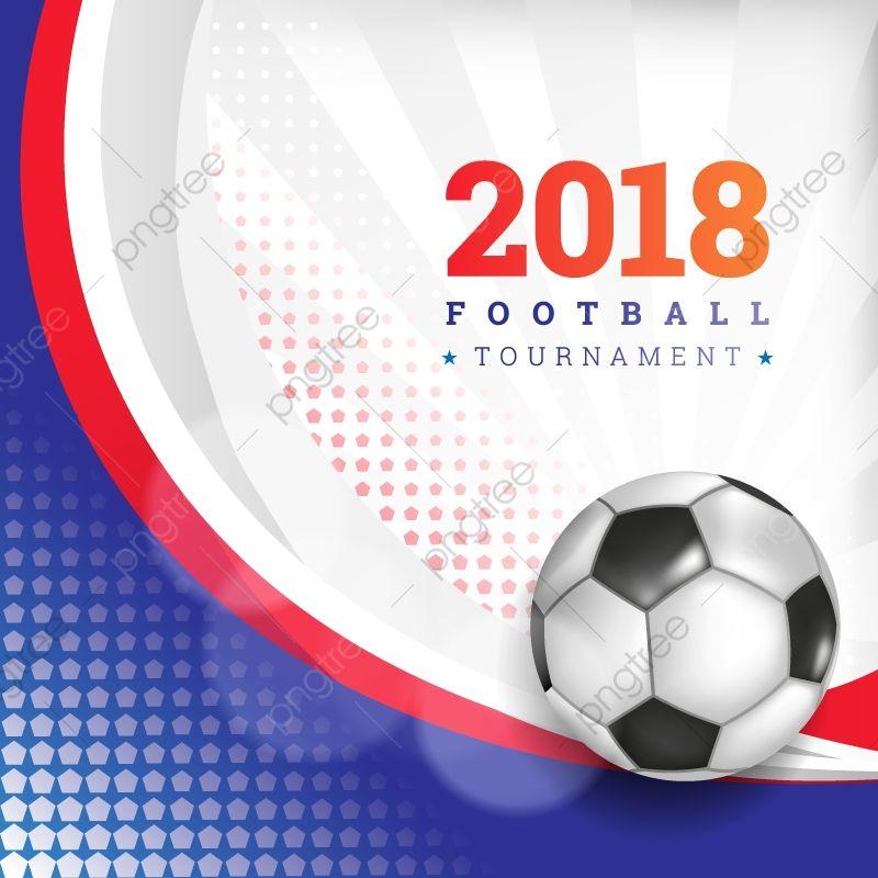 2018 تصميم الملصقات الرياضية لبطولات كرة القدم العالمية كرة القدم كوب Png والمتجهات للتحميل مجانا Sport Poster Design Soccer Tournament Sport Poster