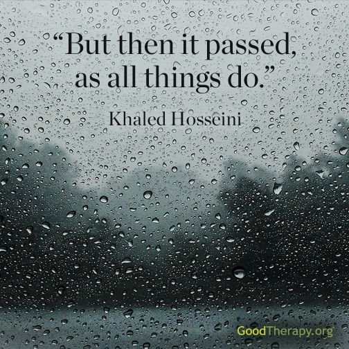 """Always a good reminder: """"But then it passed, as all things do."""" - Khaled Hosseini www.GoodTherapy.org"""