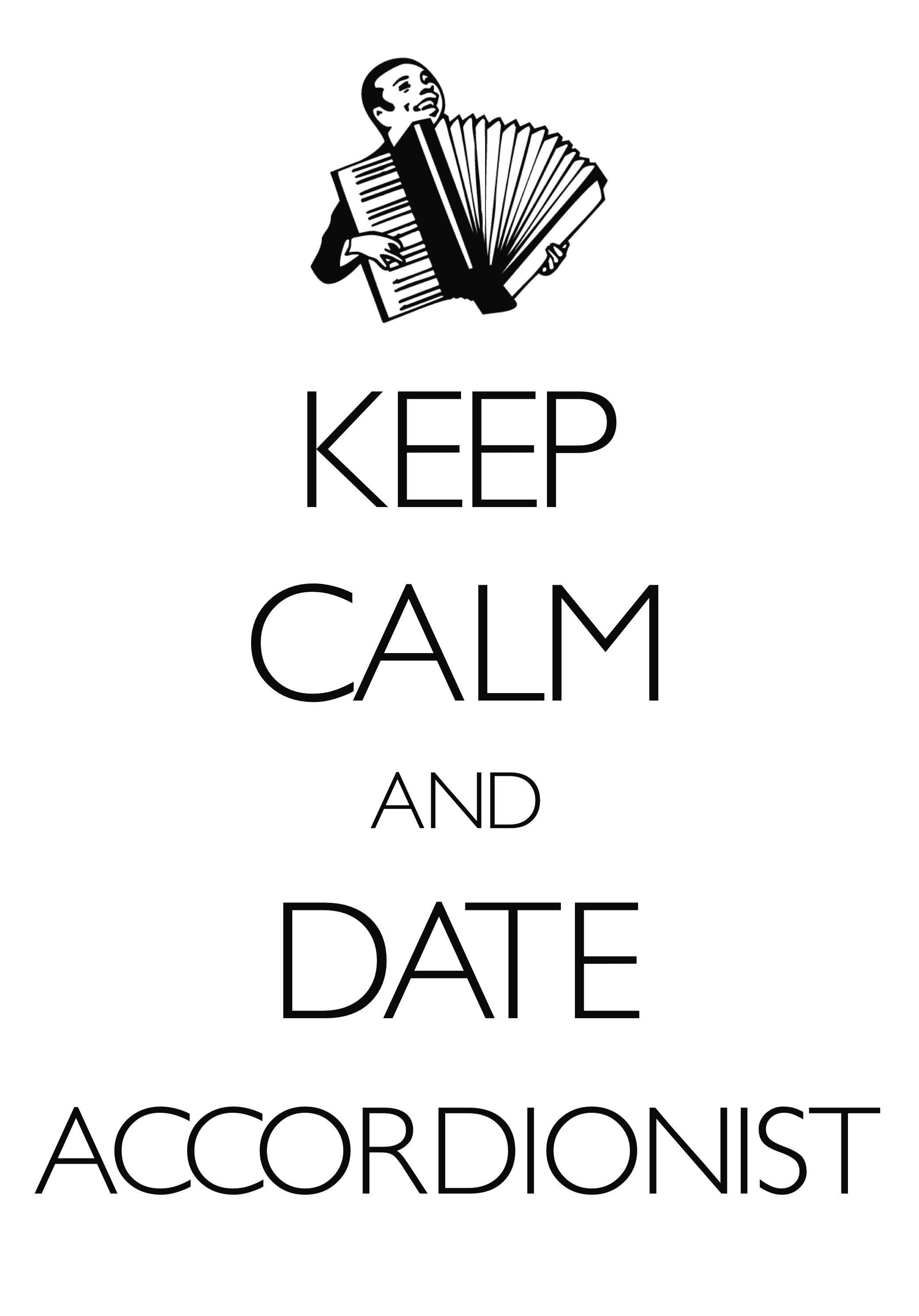 keep calm and date an accordionist / created with Keep Calm and Carry On for iOS #keepcalm #datingtips #accordion