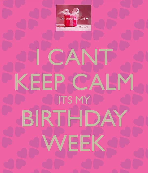 I Cant Keep Calm Its My Birthday Week Birthday Birthday