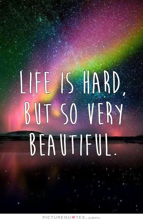 Life Is Hard But So Very Beautiful Picture Quotes Beautiful