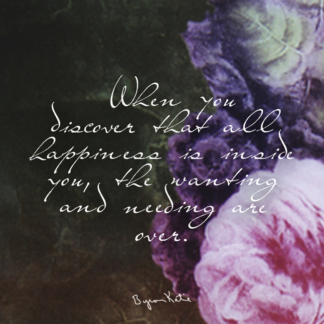 Byron Katie Quotes Adorable When You Discover That All Happiness Is Inside You The Wanting