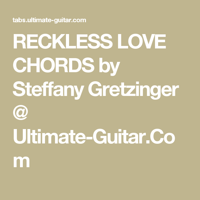 Reckless Love Chords By Steffany Gretzinger At Ultimate