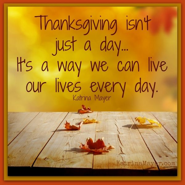 Thanksgiving Inspirational Quotes Magnificent Thanksgiving Isn't Just A Dayit's A Way We Can Live Our Lives