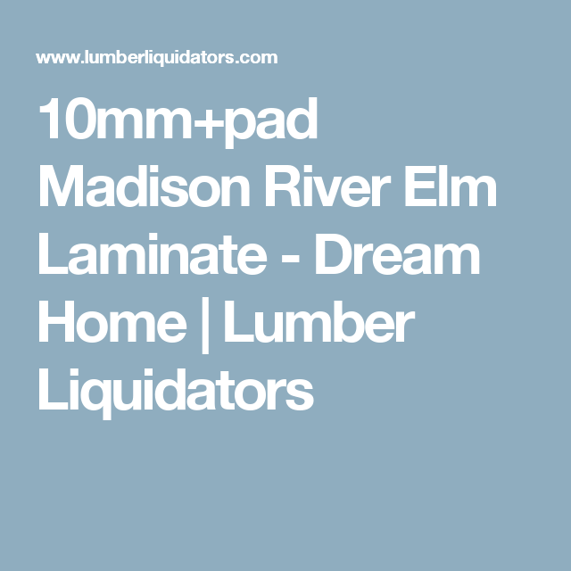 10mm Pad Madison River Elm Laminate Dream Home Lumber Liquidators Madison River Elm Laminate